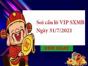 Soi cầu lô VIP SXMB 31/7/2021 hôm nay