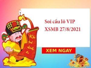 Soi cầu lô VIP XSMB 27/8/2021 hôm nay